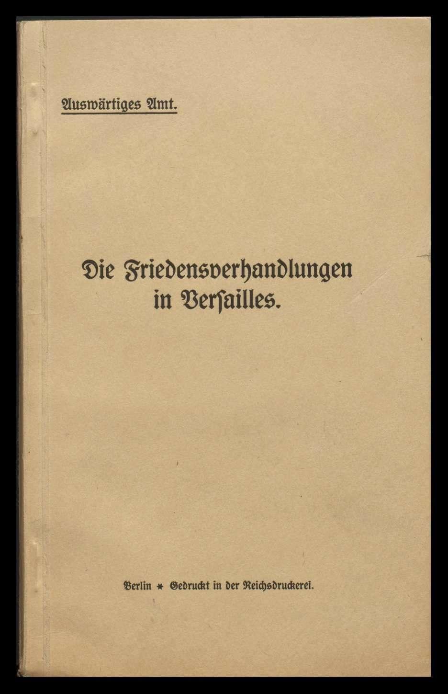 """Broschüre des Auswärtigen Amts """"Die Friedensverhandlungen in Versailles"""" und """"Die Friedensbedingungen von Deutschlands Gegnern"""", Bild 1"""