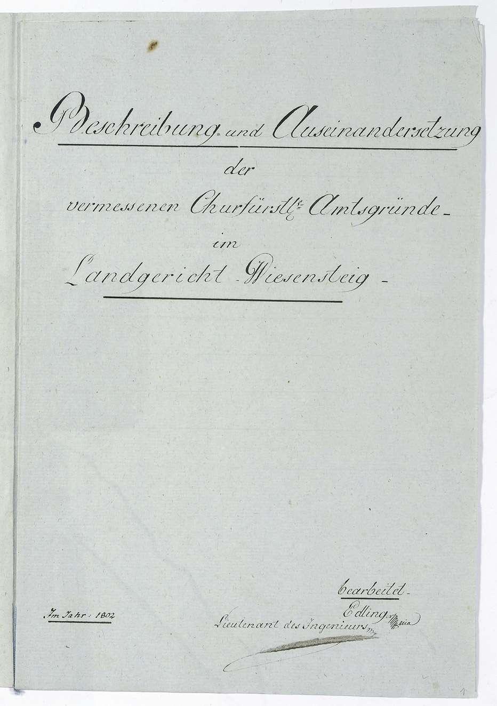 """""""Beschreibung und Auseinandersetzung der vermessenen churfürstl(ichen) Amtsgründe im Landgericht Wiesensteig, bearbeitet von Edling(er), Lieutenant des Ingenieurs, im Jahr 1802"""", Bild 1"""